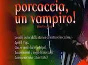 Porcaccia, vampiro!