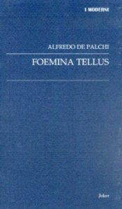 """QUEL RESTA VERSO n.95: Giorno dopo giorno, rabbia Eros cosmogonico. Alfredo Palchi, """"Foemina Tellus"""""""