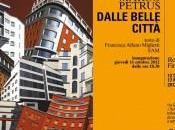 MARCO PETRUS FIRST GALLERY Roma: mostra DALLE BELLE CITTA' testi Francesca Alfano Miglietti (FAM)