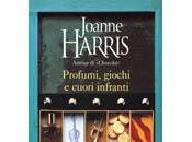 PROFUMI, GIOCHI CUORI INFRANTI Joanne Harris