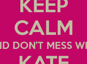 Keep Calm don't mess with Kate Middleton