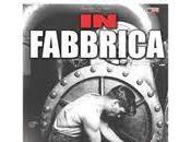 """Fabbrica"""", storia lavoro dagli anni oggi. film-documentario"""