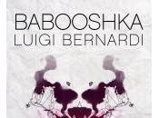 BABOOSHKA Luigi Bernardi