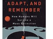 Come sopravvivere megacatastrofe: Scatter, Adapt, Remember, Annalee Newitz