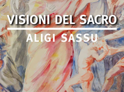 ALIGI SASSU Visioni Sacro