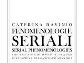 libro giorno: FENOMENOLOGIE SERIALI SERIAL PHENOMENOLOGIES Caterina Davinio (Campanotto editore)