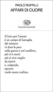 """""""AFFARI CUORE PAOLO RUFFILLI. Sogni materia dell'amore. Saggio Giuseppe Panella"""