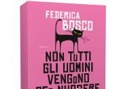 Novità: tutti uomini vengono nuocere Federica Bosco