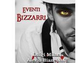 """Nuove Uscite """"Eventi bizzarri"""" Alexia Bianchini Luigi Milani"""