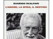 """Eugenio Scalfari: """"L'amore, sfida, destino: tavolo dove gioca senso della vita"""". dello Scalfari poeta filosofo. lettura moderatamente critica."""