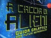 """caccia alieni. Guida galattica futuri astrobiologi"""" Mark Brake, Editoriale Scienza"""
