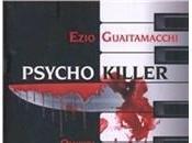 PSYCHO KILLER Ezio Guaitamacchi