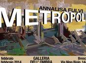 METROPOLIS mostra personale Annalisa Fulvi