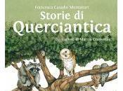 STORIE QUERCIANTICA, laboratori letture bambini incontri FrnacescaCasadio Montanari Marina Cremonini