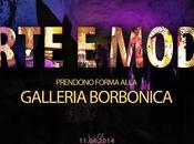 ARTE MODA PRENDONO FORMA ALLA GALLERIA BORBONICA Napoli