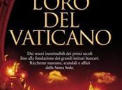 L'Oro Vaticano: tesori inestimabili primi secoli fino alla fondazione grandi istituti bancari.