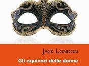 letture della Fenice RECENSIONE equivoci delle donne Jack London