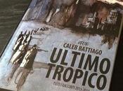 Ultimo Tropico: Tutti racconti Caleb Battiago edizione cartacea
