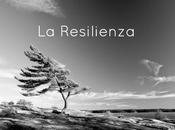 Resilienza: segreto vivere bene