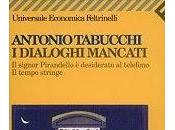 dialoghi mancati signor Pirandello desiderato telefono. tempo stringe) Antonio Tabucchi
