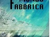 "Recensioni ""Mondo fabbrica"" Errico Passaro"