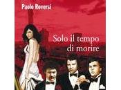 """Recensione """"Solo tempo morire"""" Paolo Roversi"""