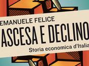 FELICE Emanuele, Ascesa declino, storia economica d'Italia, Mulino 2015