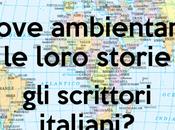 ARTICOLO Dove ambientano loro storie scrittori italiani?