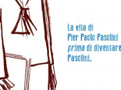 vita Pier Paolo Pasolini prima diventare