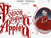 """Poison Toffee Apples"" PAOLO PEDRONI"
