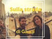 Sulla strada Gaudí