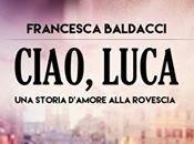 Segnalazione CIAO, LUCA STORIA D'AMORE ALLA ROVESCIA Francesca Baldacci