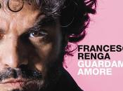Francesco Renga Guardami Amore testo video ufficiale