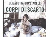 Recensione libro Corpi scarto Elisabetta Bucciarelli