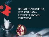 Oscar Fantastica: nuova collana dedicata alla Fiction della casa editrice Mondadori