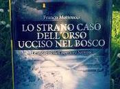 RECENSIONE Strano Caso dell'Orso Ucciso Bosco Franco Matteucci