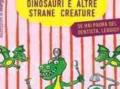 Dentisti, dinosauri altre strane creature