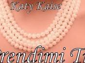 Anteprima: Prendimi Katy Kaise