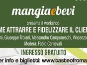 Come attrarre fidelizzare cliente: nostro workshop Taste Roma