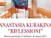 "ROMA ANASTASIA KURAKINA ""RIFLESSIONI"" febbraio marzo 2017"