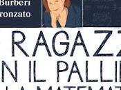 [Novità libreria] ragazze pallino matematica, Chiara Burberi Luisa Pronzato