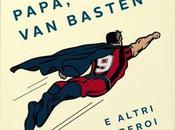 Papà, Basten altri supereroi Edoardo Maturo