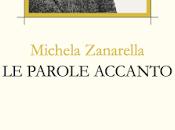 PAROLE ACCANTO Michela Zanarella: verso incarna sensibilità intuitiva