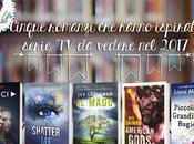 Bookish chart Cinque romanzi hanno ispirato serie vedere 2017 (parte uno)