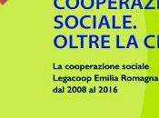 cooperazione sociale oltre crisi. Legacoop Emilia Romagna 2008 2016, Maggioli editore, 2017