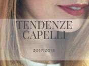 Tendenze capelli autunno inverno 2017/2018