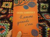 Lunedì Leggo L'Amore Quando C'era Chiara Gamberale
