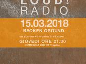 """LOUD! """"Broken Ground"""", 15.03.2018"""