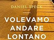 """Anteprima: """"VOLEVAMO ANDARE LONTANO"""" Daniel Speck"""