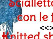 Scialletto ferri frange, videotutorial Knitted shawlette, video tutorial with English captions
